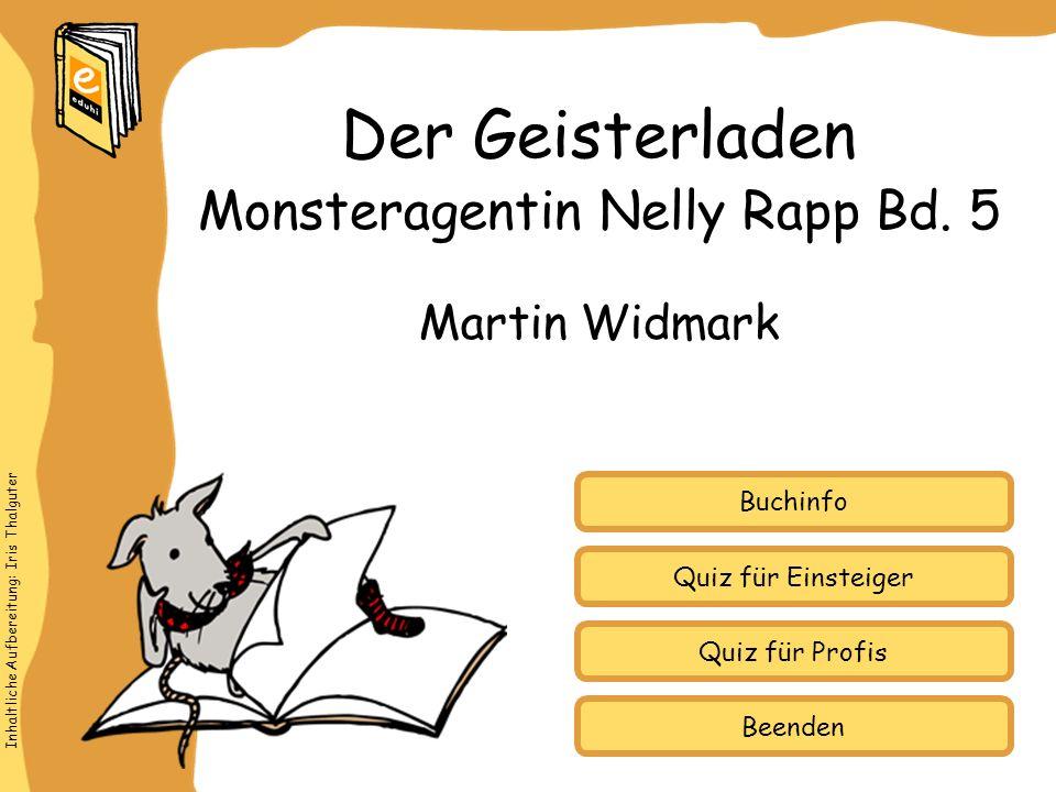 Inhaltliche Aufbereitung: Iris Thalguter Quiz für Einsteiger Quiz für Profis Buchinfo Martin Widmark Der Geisterladen Monsteragentin Nelly Rapp Bd.