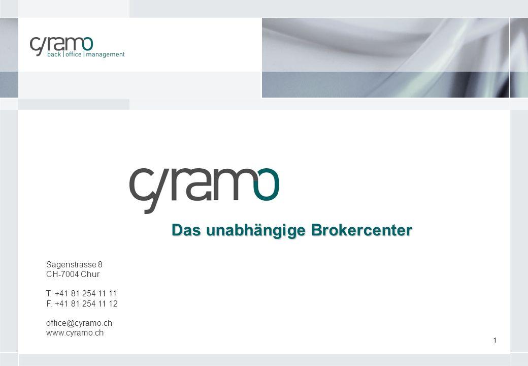 1 Das unabhängige Brokercenter Das unabhängige Brokercenter Sägenstrasse 8 CH-7004 Chur T. +41 81 254 11 11 F. +41 81 254 11 12 office@cyramo.ch www.c