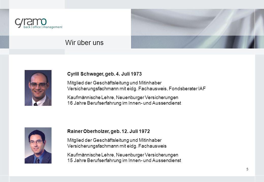 5 Cyrill Schwager, geb. 4. Juli 1973 Mitglied der Geschäftsleitung und Mitinhaber Versicherungsfachmann mit eidg. Fachausweis, Fondsberater IAF Kaufmä