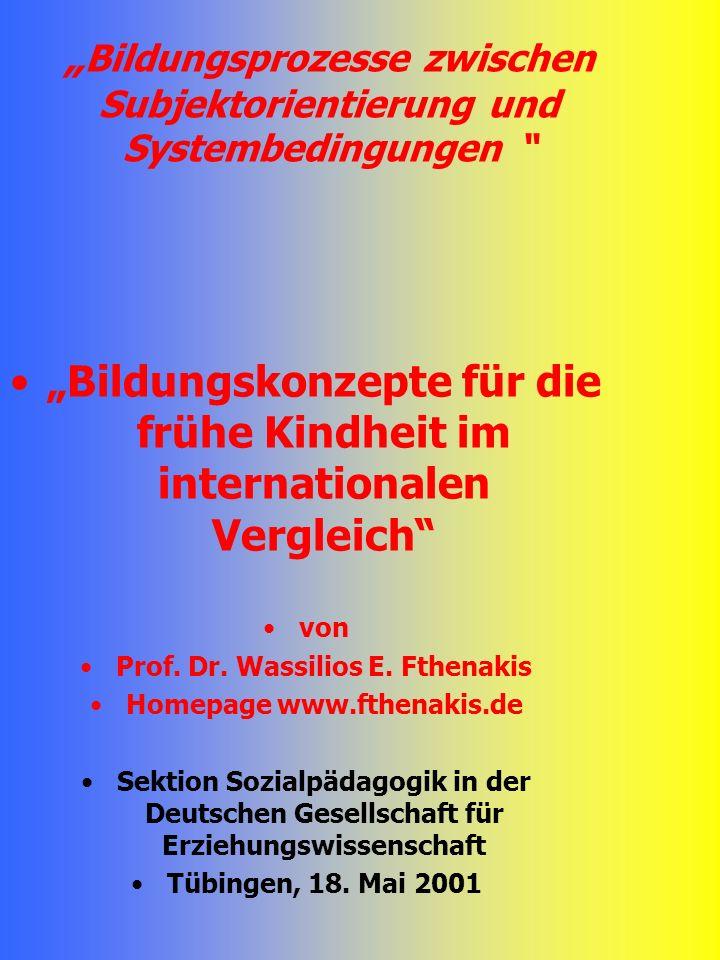 Bildungsprozesse zwischen Subjektorientierung und Systembedingungen Bildungskonzepte für die frühe Kindheit im internationalen Vergleich von Prof. Dr.