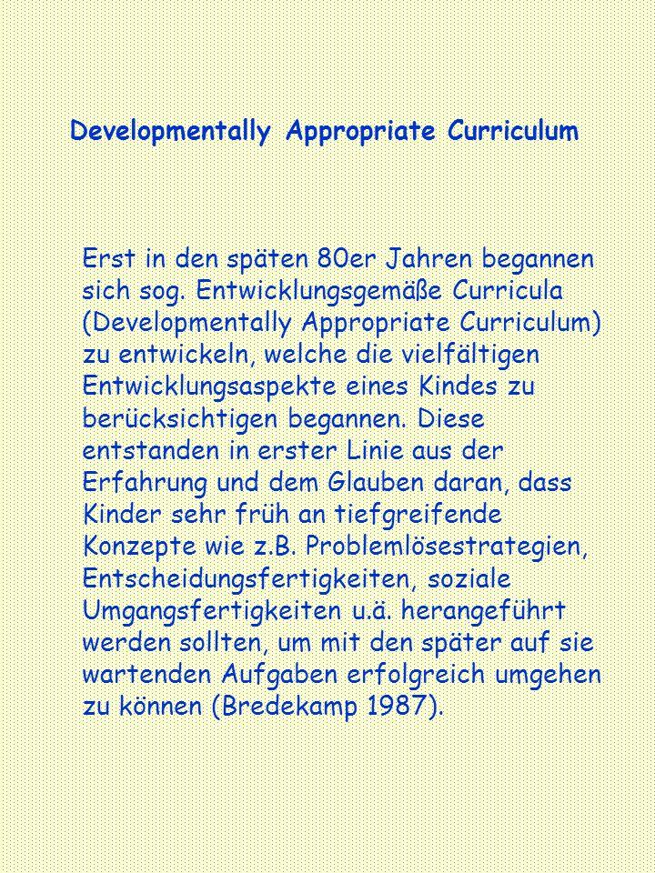 Developmentally Appropriate Curriculum Erst in den späten 80er Jahren begannen sich sog.