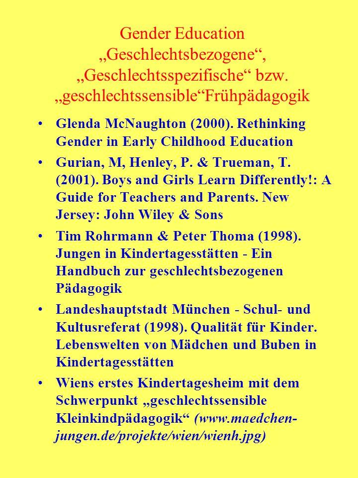 Gender Education Geschlechtsbezogene, Geschlechtsspezifische bzw. geschlechtssensibleFrühpädagogik Glenda McNaughton (2000). Rethinking Gender in Earl