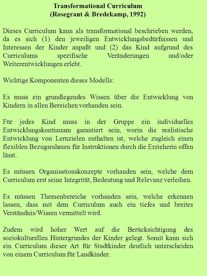Transformational Curriculum (Rosegrant & Bredekamp, 1992) Dieses Curriculum kann als transformational beschrieben werden, da es sich (1) den jeweilige