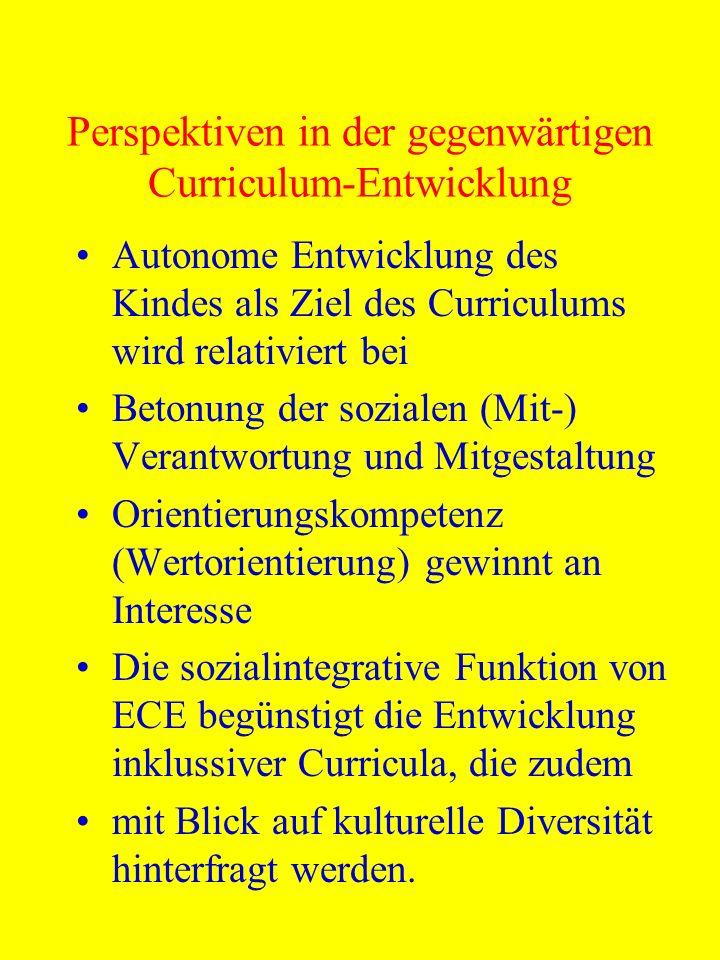 Perspektiven in der gegenwärtigen Curriculum-Entwicklung Autonome Entwicklung des Kindes als Ziel des Curriculums wird relativiert bei Betonung der so