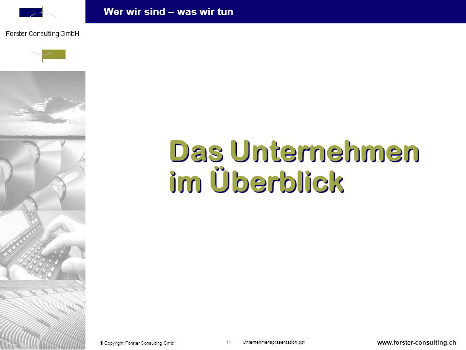 Wer wir sind – was wir tun © Copyright Forster Consulting GmbH 11 Unternehmenspräsentation.ppt www.forster-consulting.ch Das Unternehmen im Überblick