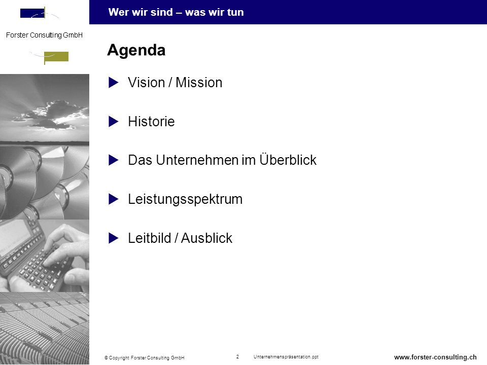 Wer wir sind – was wir tun © Copyright Forster Consulting GmbH 2 Unternehmenspräsentation.ppt www.forster-consulting.ch Vision / Mission Historie Das Unternehmen im Überblick Leistungsspektrum Leitbild / Ausblick Agenda