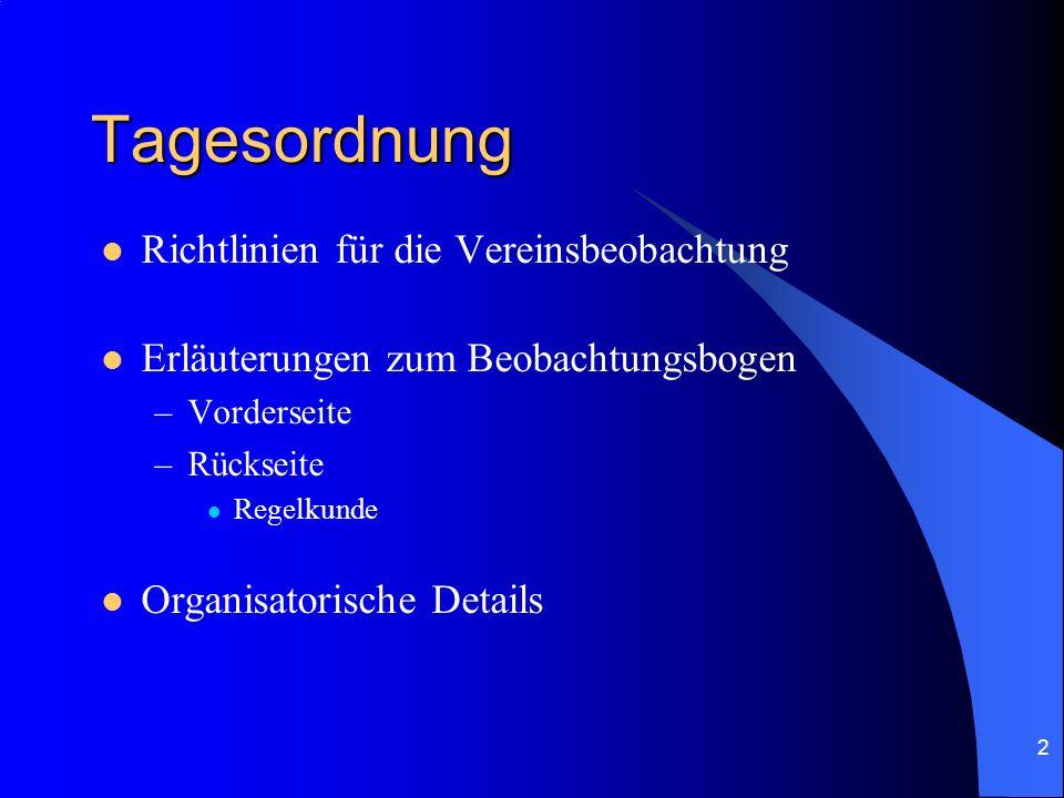 2 Tagesordnung Richtlinien für die Vereinsbeobachtung Erläuterungen zum Beobachtungsbogen –Vorderseite –Rückseite Regelkunde Organisatorische Details
