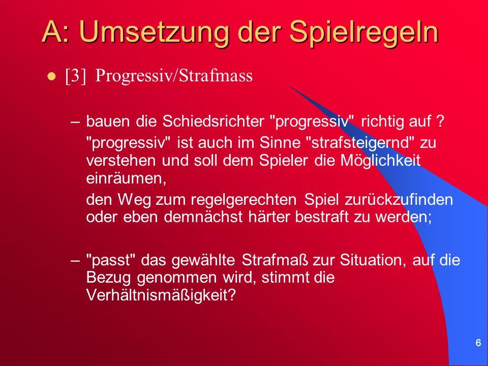 6 A: Umsetzung der Spielregeln [3]Progressiv/Strafmass –bauen die Schiedsrichter progressiv richtig auf .
