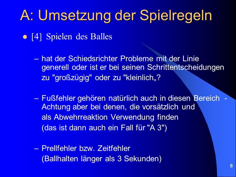 8 A: Umsetzung der Spielregeln [4]Spielen des Balles –hat der Schiedsrichter Probleme mit der Linie generell oder ist er bei seinen Schrittentscheidungen zu großzügig oder zu kleinlich.