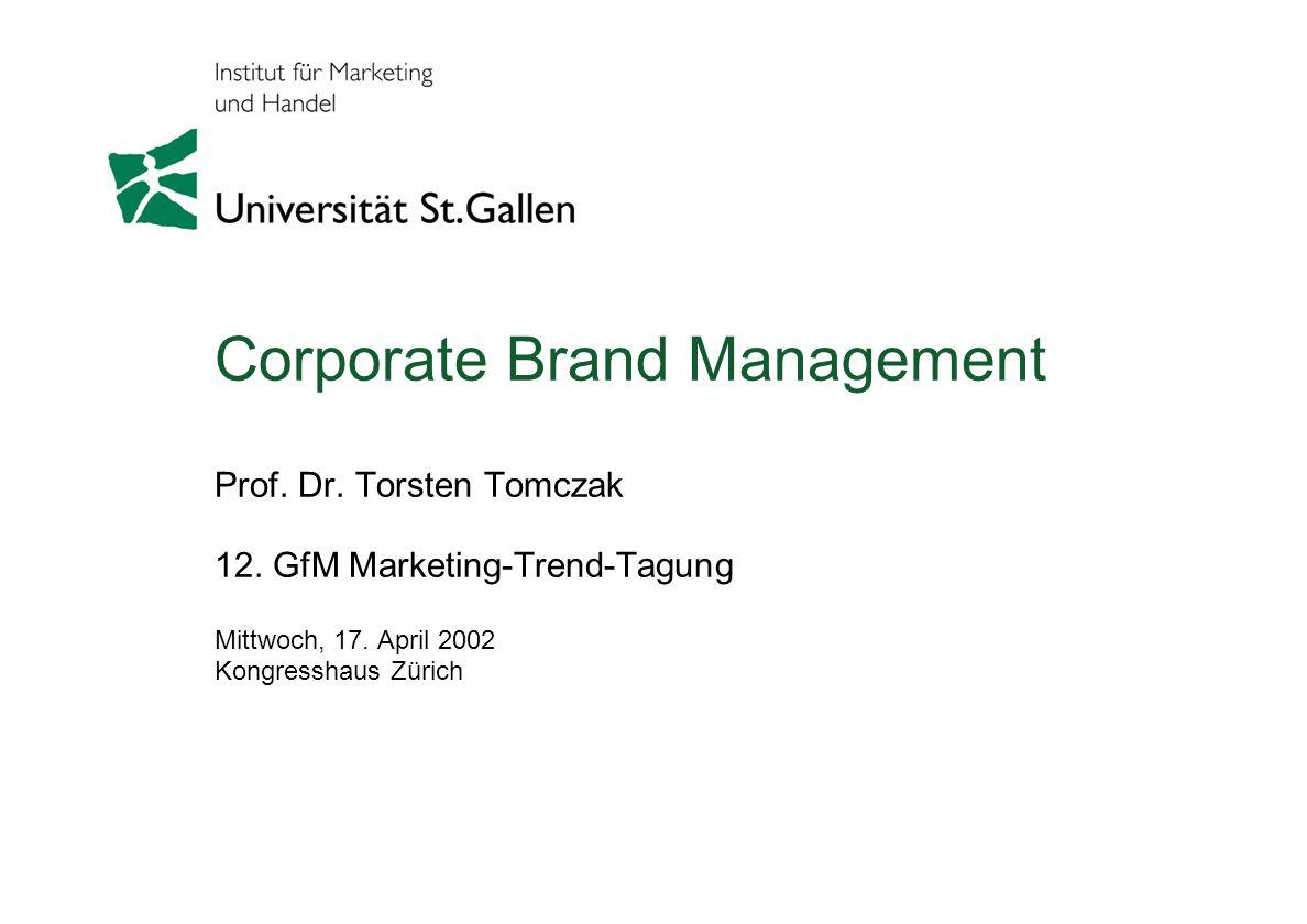 Corporate Brand Management Prof. Dr. Torsten Tomczak 12. GfM Marketing-Trend-Tagung Mittwoch, 17. April 2002 Kongresshaus Zürich