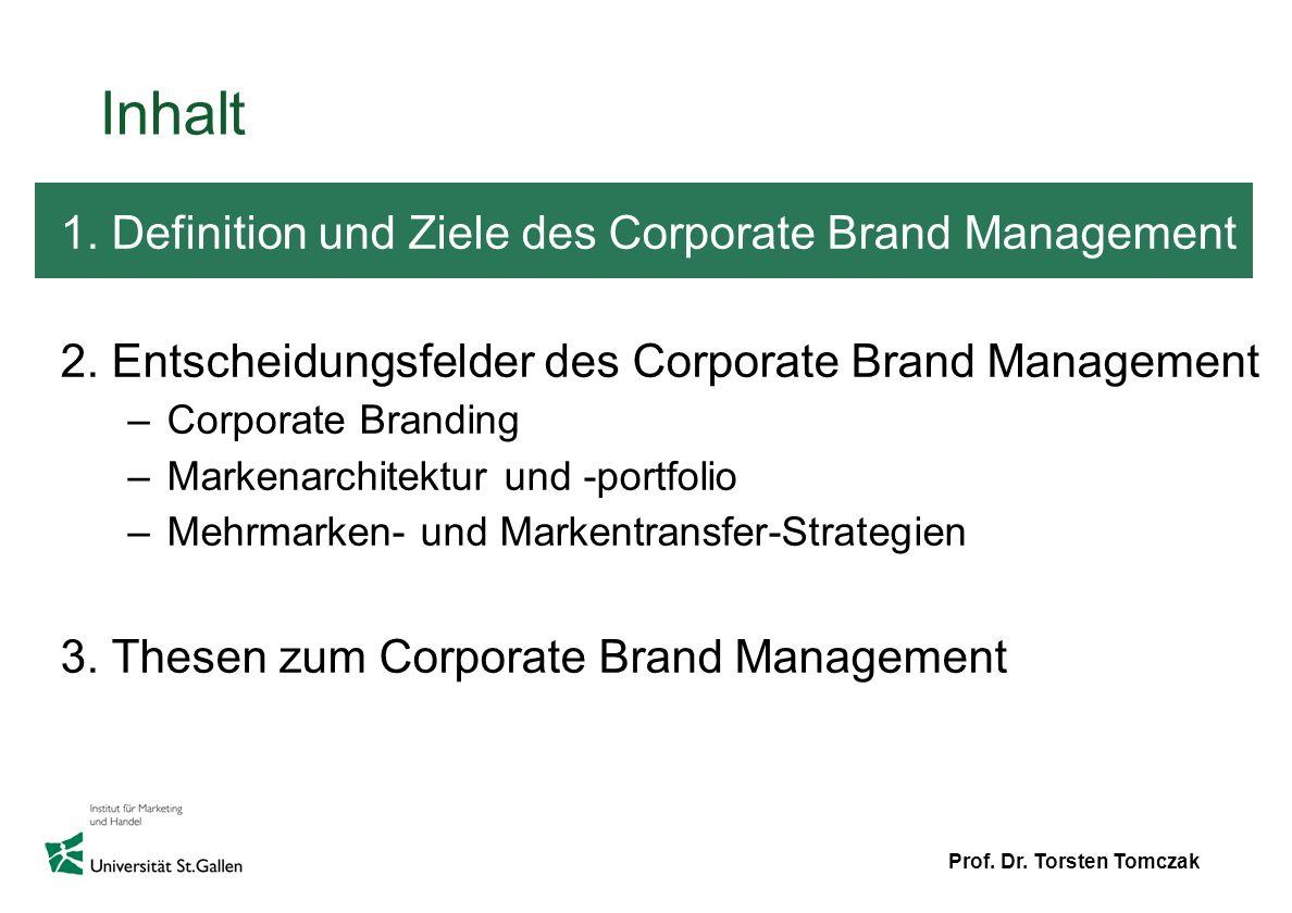 Prof. Dr. Torsten Tomczak Inhalt 1. Definition und Ziele des Corporate Brand Management 2. Entscheidungsfelder des Corporate Brand Management –Corpora