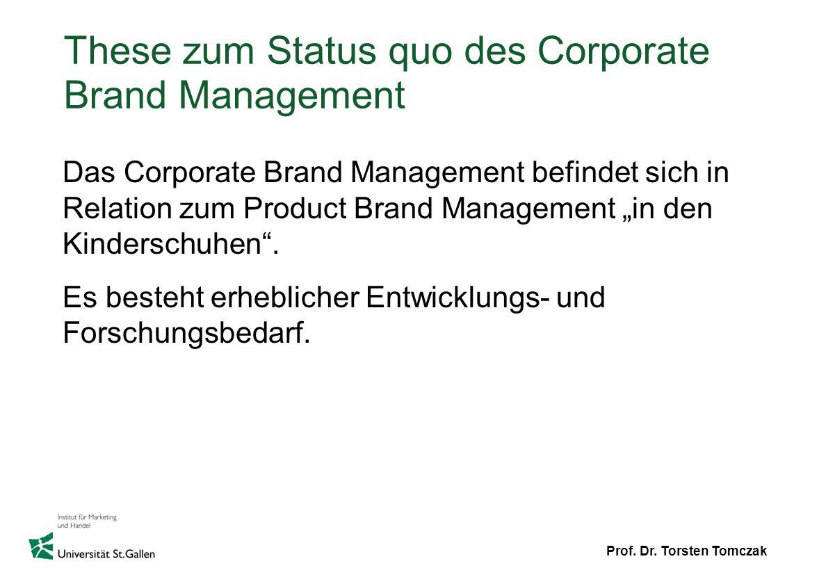 Prof. Dr. Torsten Tomczak These zum Status quo des Corporate Brand Management Das Corporate Brand Management befindet sich in Relation zum Product Bra