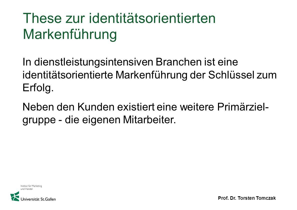 Prof. Dr. Torsten Tomczak These zur identitätsorientierten Markenführung In dienstleistungsintensiven Branchen ist eine identitätsorientierte Markenfü