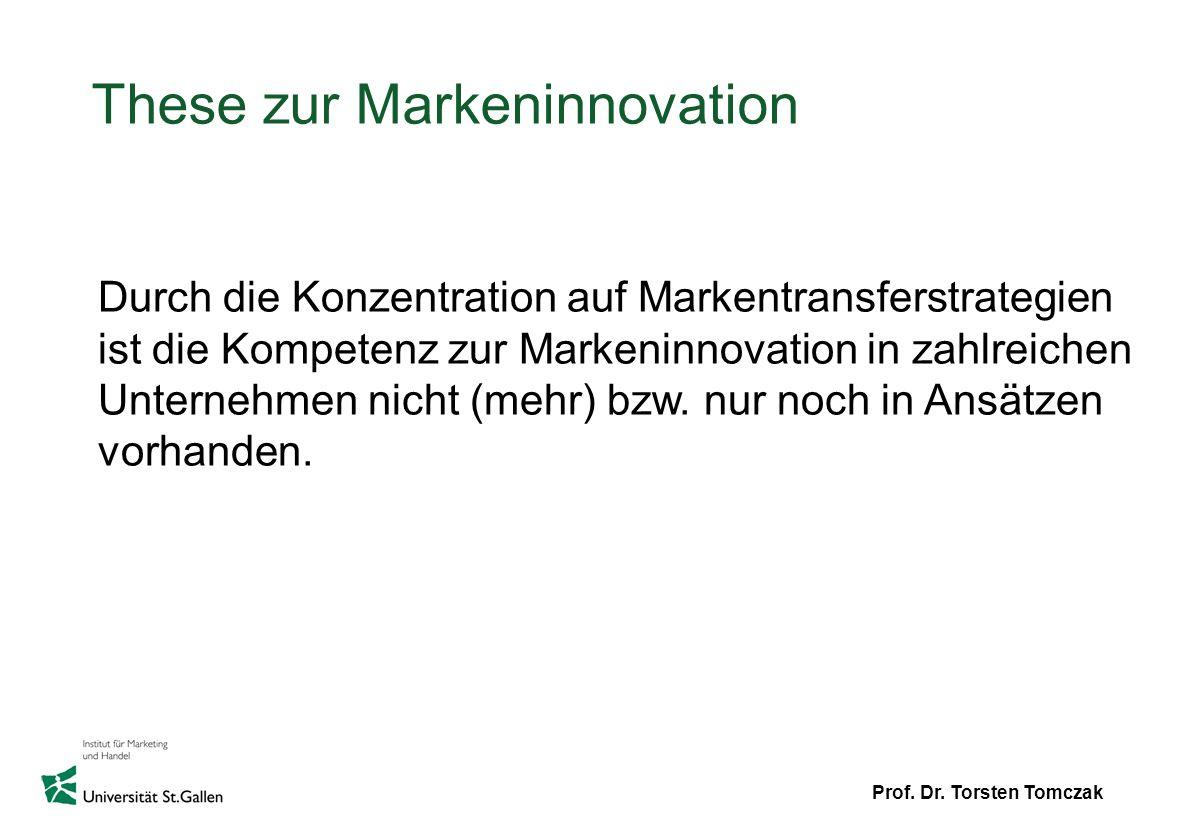Prof. Dr. Torsten Tomczak These zur Markeninnovation Durch die Konzentration auf Markentransferstrategien ist die Kompetenz zur Markeninnovation in za