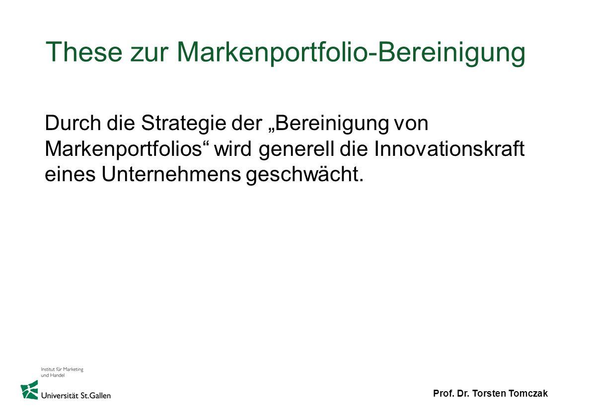 Prof. Dr. Torsten Tomczak These zur Markenportfolio-Bereinigung Durch die Strategie der Bereinigung von Markenportfolios wird generell die Innovations