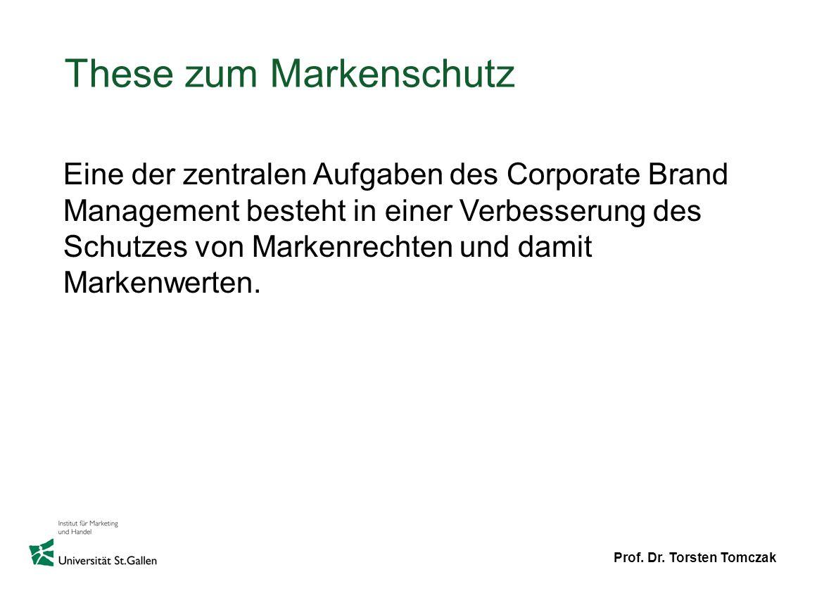 Prof. Dr. Torsten Tomczak These zum Markenschutz Eine der zentralen Aufgaben des Corporate Brand Management besteht in einer Verbesserung des Schutzes