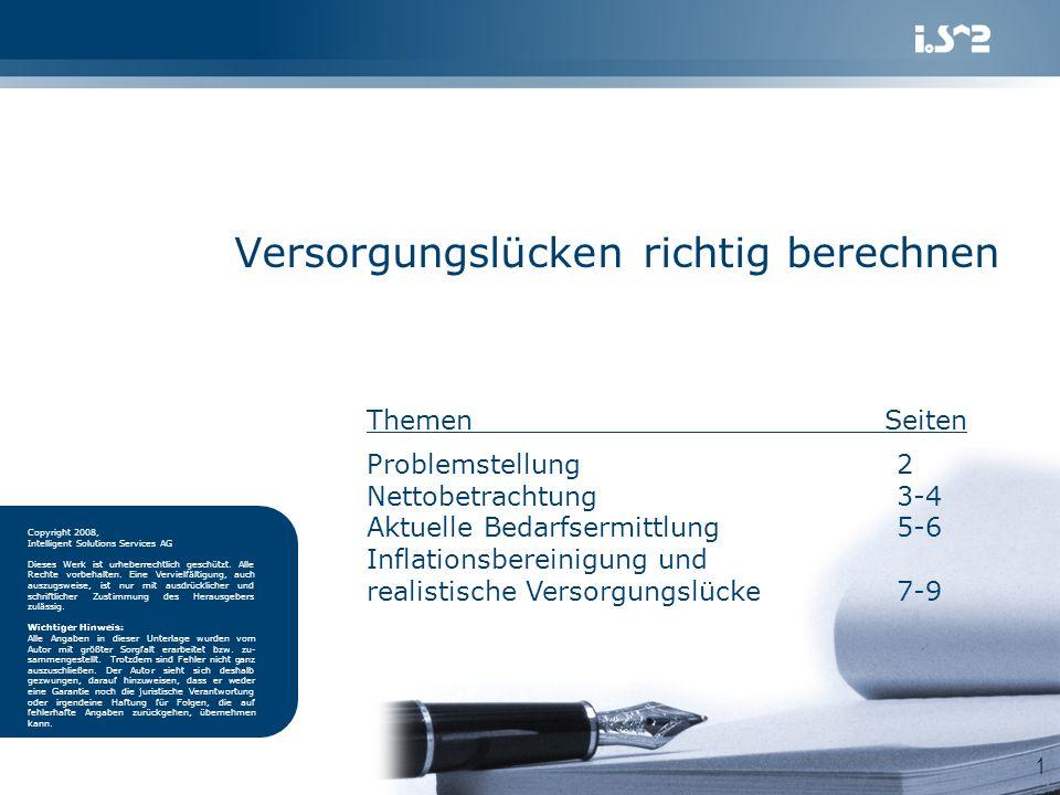 Versorgungslücken richtig berechnen Copyright 2008, Intelligent Solutions Services AG Dieses Werk ist urheberrechtlich geschützt. Alle Rechte vorbehal