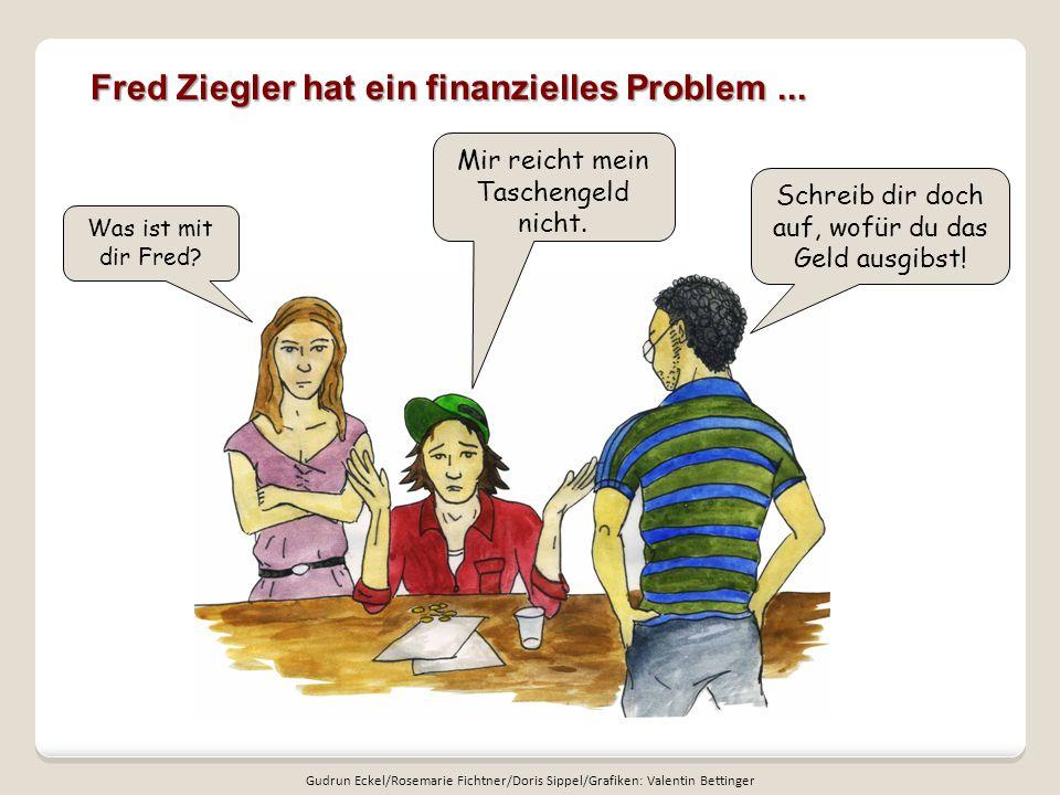Was ist mit dir Fred? Mir reicht mein Taschengeld nicht. Schreib dir doch auf, wofür du das Geld ausgibst! Fred Ziegler hat ein finanzielles Problem..