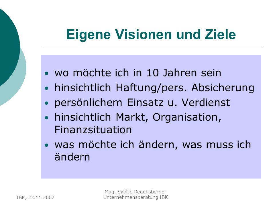 IBK, 23.11.2007 Mag. Sybille Regensberger Unternehmensberatung IBK Eigene Visionen und Ziele wo möchte ich in 10 Jahren sein hinsichtlich Haftung/pers