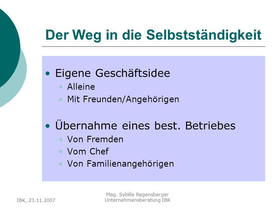 IBK, 23.11.2007 Mag. Sybille Regensberger Unternehmensberatung IBK Der Weg in die Selbstständigkeit Eigene Geschäftsidee Alleine Mit Freunden/Angehöri