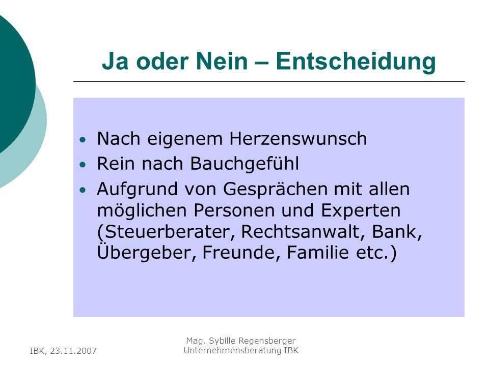 IBK, 23.11.2007 Mag. Sybille Regensberger Unternehmensberatung IBK Ja oder Nein – Entscheidung Nach eigenem Herzenswunsch Rein nach Bauchgefühl Aufgru