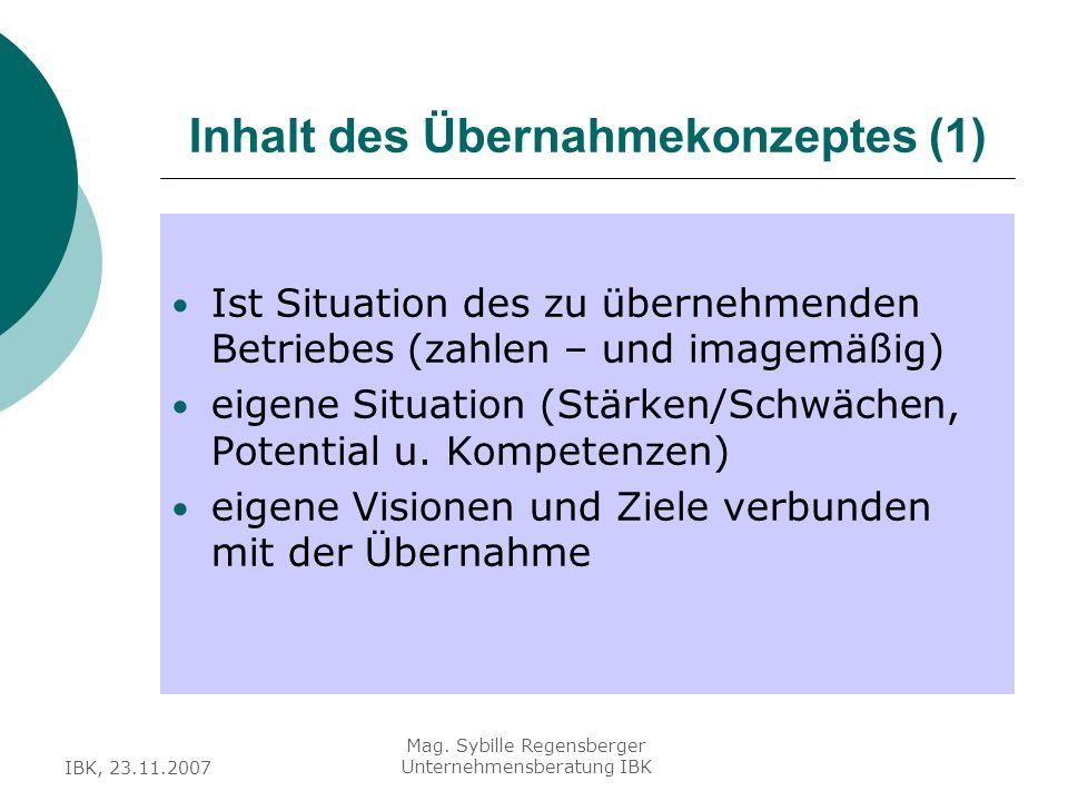 IBK, 23.11.2007 Mag. Sybille Regensberger Unternehmensberatung IBK Inhalt des Übernahmekonzeptes (1) Ist Situation des zu übernehmenden Betriebes (zah