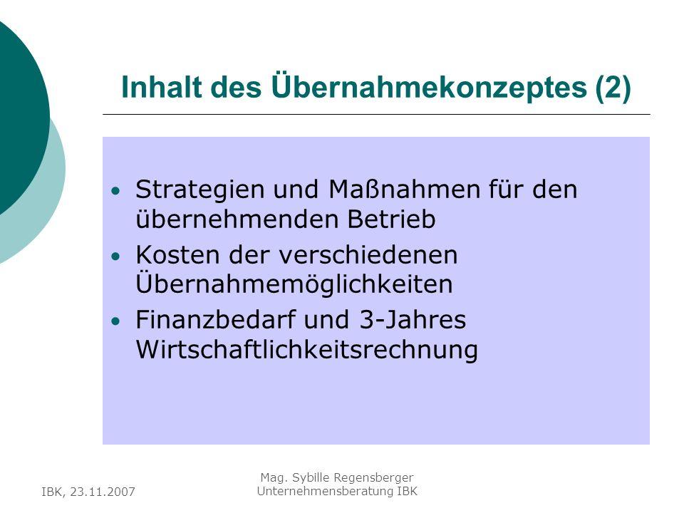 IBK, 23.11.2007 Mag. Sybille Regensberger Unternehmensberatung IBK Inhalt des Übernahmekonzeptes (2) Strategien und Maßnahmen für den übernehmenden Be