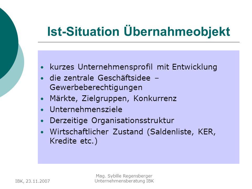 IBK, 23.11.2007 Mag. Sybille Regensberger Unternehmensberatung IBK Ist-Situation Übernahmeobjekt kurzes Unternehmensprofil mit Entwicklung die zentral