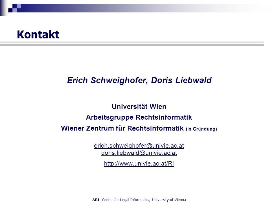 ARI Center for Legal Informatics, University of Vienna Kontakt Erich Schweighofer, Doris Liebwald Universität Wien Arbeitsgruppe Rechtsinformatik Wien