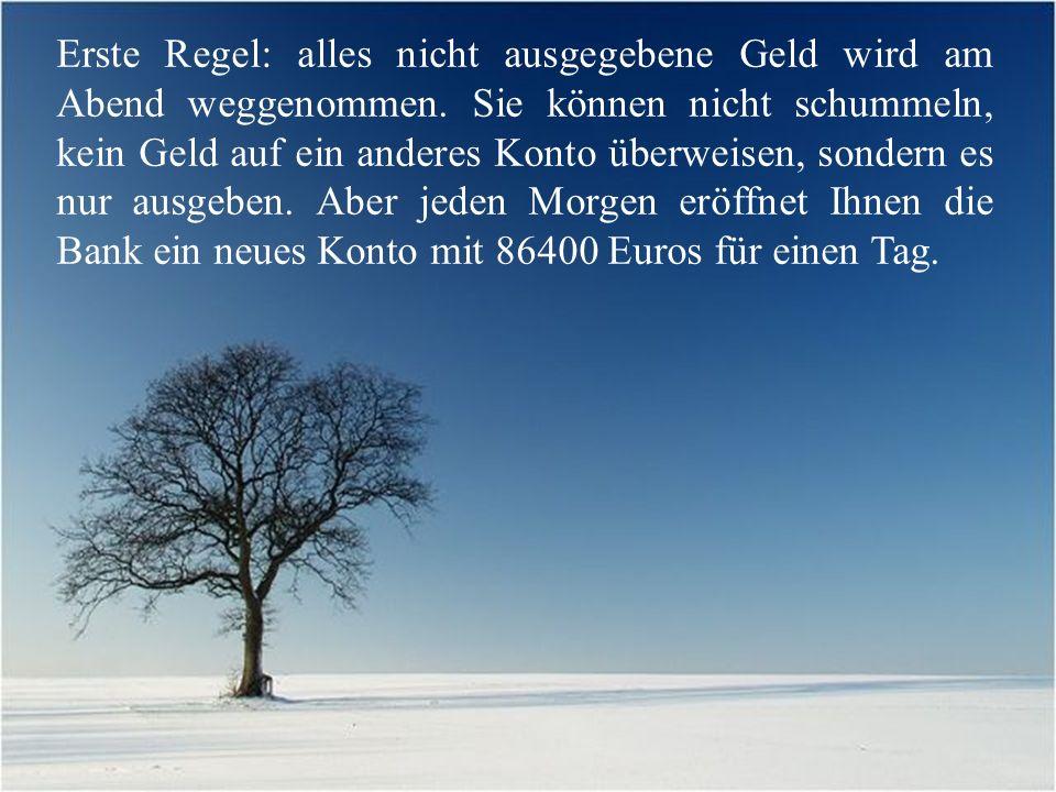 Stellen Sie sich vor, eine Bank eröffnet Ihnen jeden Morgen ein Konto mit 86400 Euros.
