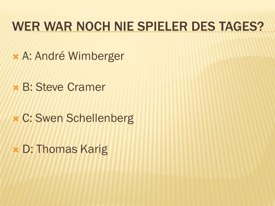 A: André Wimberger B: Steve Cramer C: Swen Schellenberg D: Thomas Karig