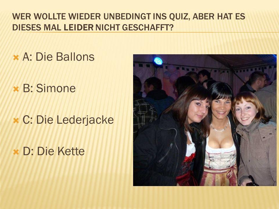A: Die Ballons B: Simone C: Die Lederjacke D: Die Kette