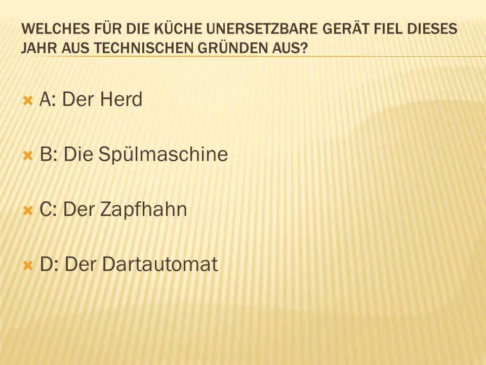 A: Der Herd B: Die Spülmaschine C: Der Zapfhahn D: Der Dartautomat