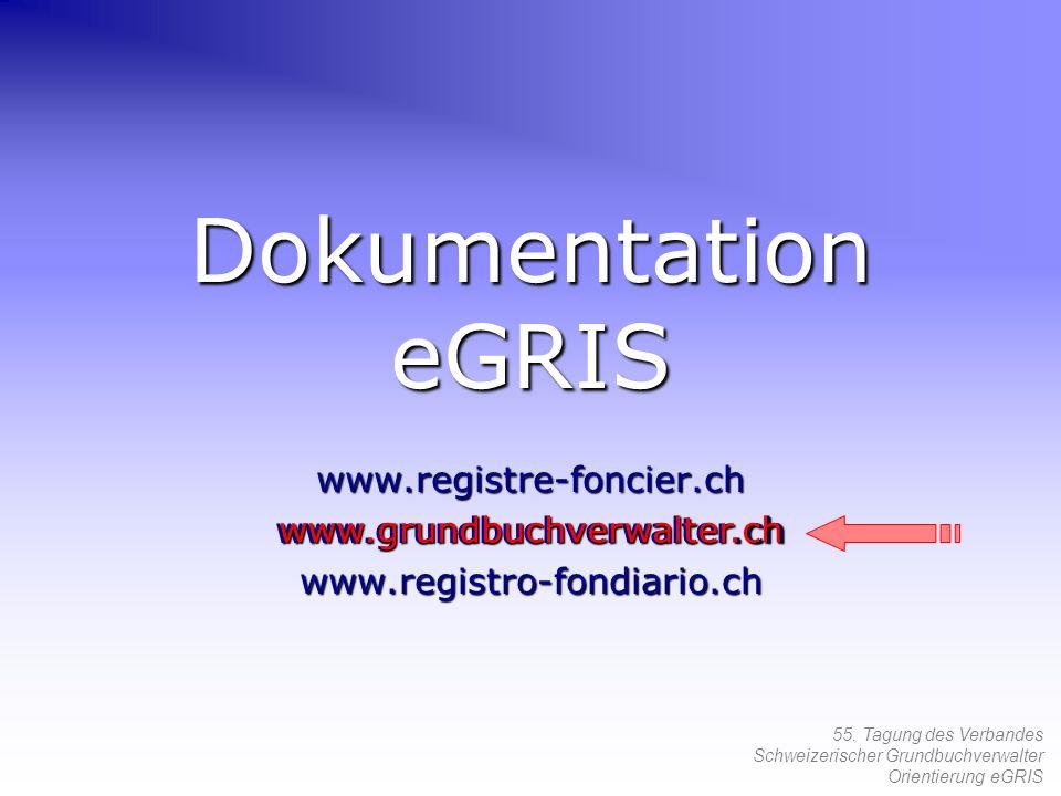 55. Tagung des Verbandes Schweizerischer Grundbuchverwalter Orientierung eGRIS Dokumentation eGRIS www.registre-foncier.chwww.grundbuchverwalter.chwww