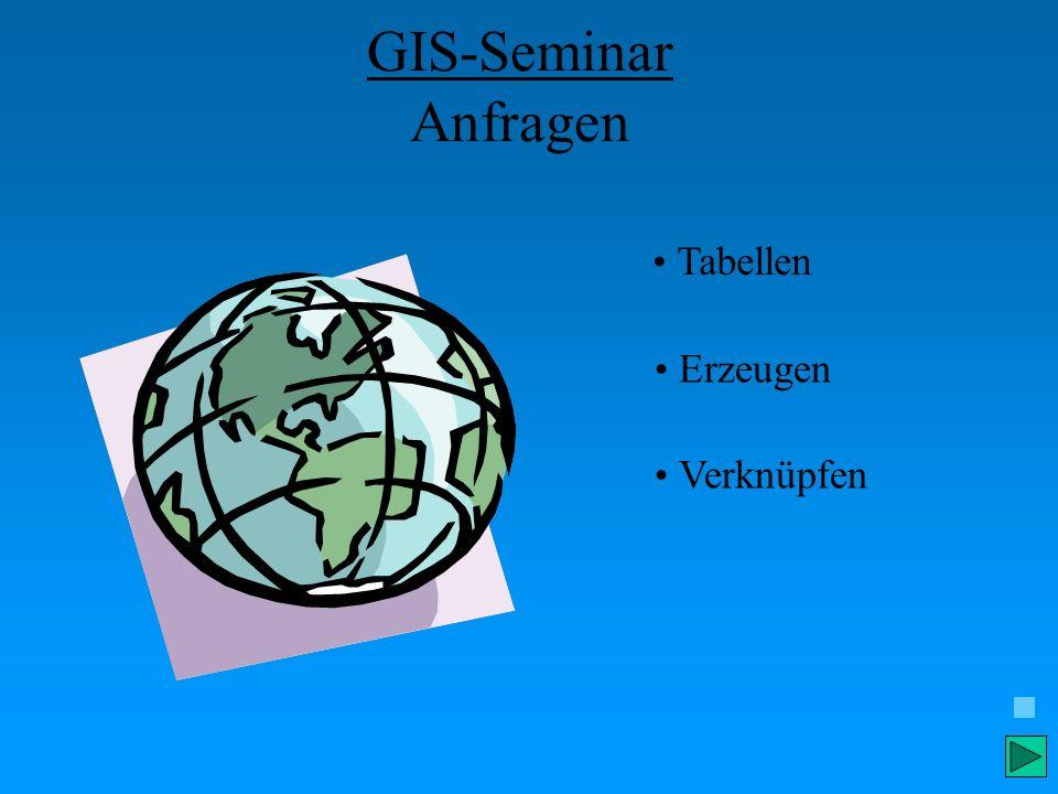GIS-Seminar Anfragen Tabellen Erzeugen Verknüpfen