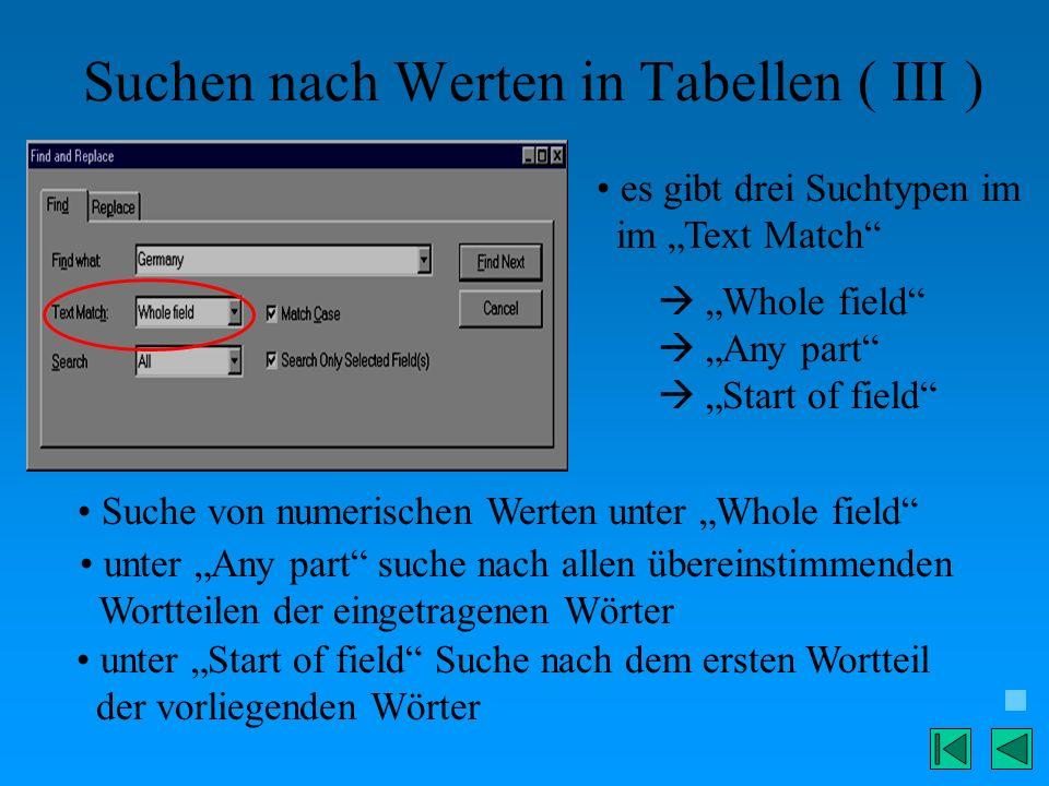 Suchen nach Werten in Tabellen ( III ) es gibt drei Suchtypen im im Text Match Whole field Any part Start of field Suche von numerischen Werten unter