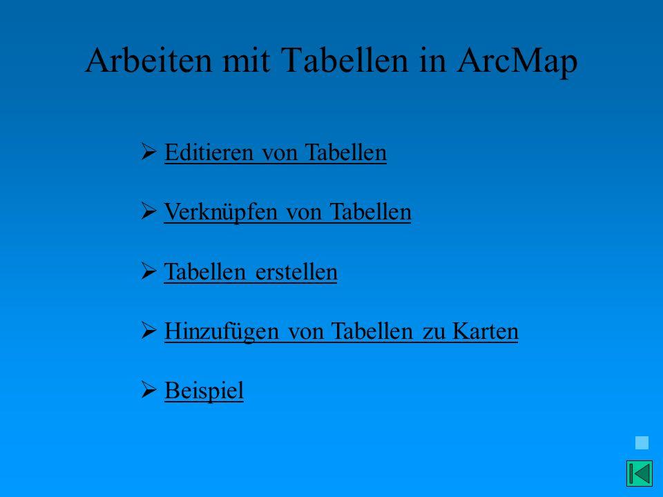 Arbeiten mit Tabellen in ArcMap Editieren von Tabellen Verknüpfen von Tabellen Tabellen erstellen Hinzufügen von Tabellen zu Karten Beispiel
