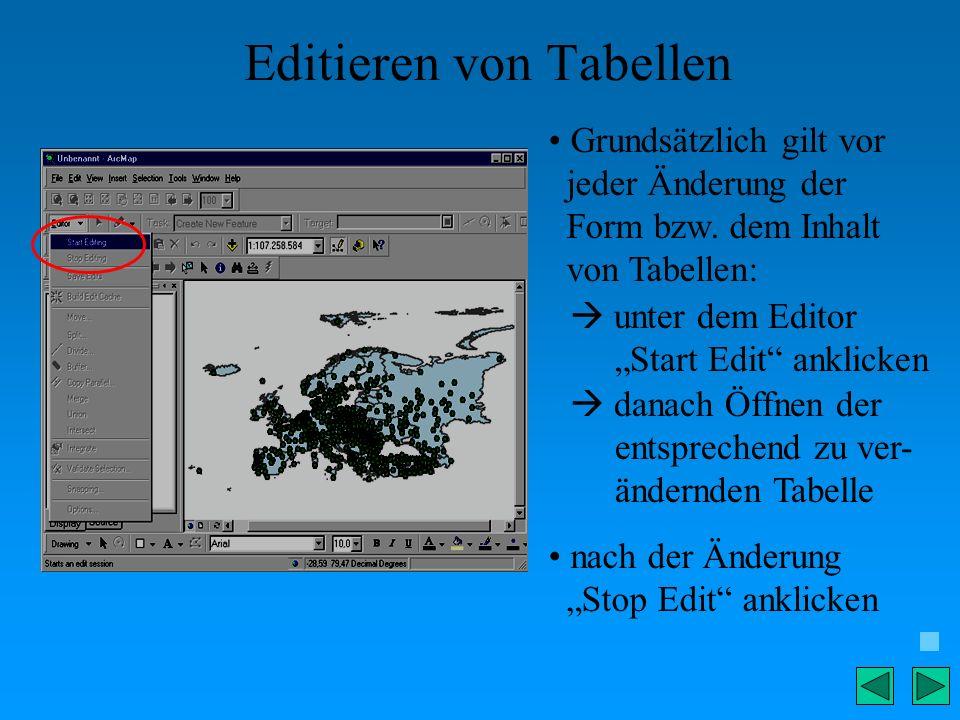 Editieren von Tabellen Grundsätzlich gilt vor jeder Änderung der Form bzw. dem Inhalt von Tabellen: unter dem Editor Start Edit anklicken danach Öffne