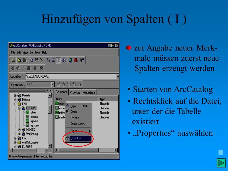Hinzufügen von Spalten ( I ) zur Angabe neuer Merk- male müssen zuerst neue Spalten erzeugt werden Starten von ArcCatalog Rechtsklick auf die Datei, u