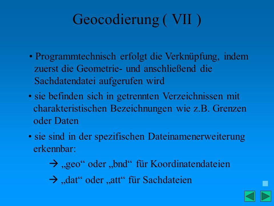 Geocodierung ( VII ) Programmtechnisch erfolgt die Verknüpfung, indem zuerst die Geometrie- und anschließend die Sachdatendatei aufgerufen wird sie be