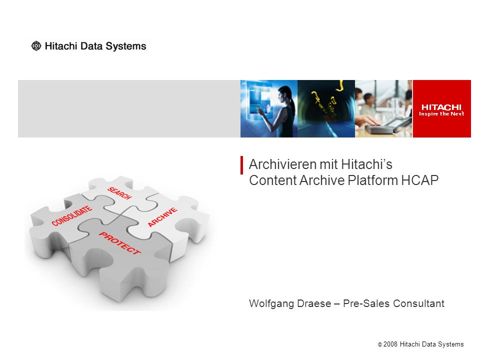 © 2008 Hitachi Data Systems Archivieren mit Hitachis Content Archive Platform HCAP Wolfgang Draese – Pre-Sales Consultant