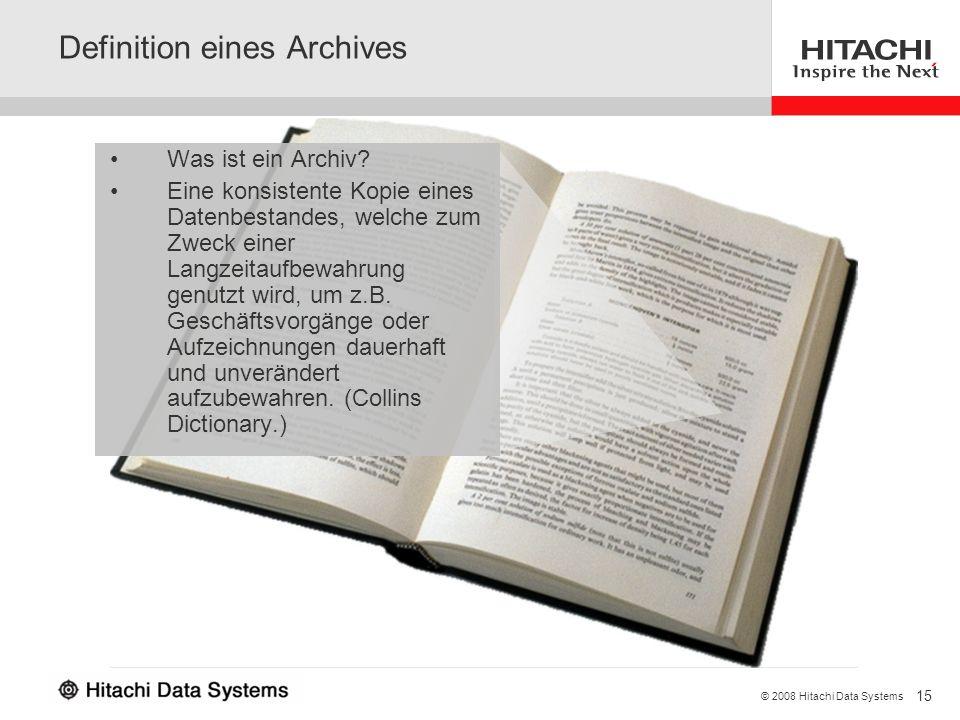 15 © 2008 Hitachi Data Systems Definition eines Archives Was ist ein Archiv? Eine konsistente Kopie eines Datenbestandes, welche zum Zweck einer Langz
