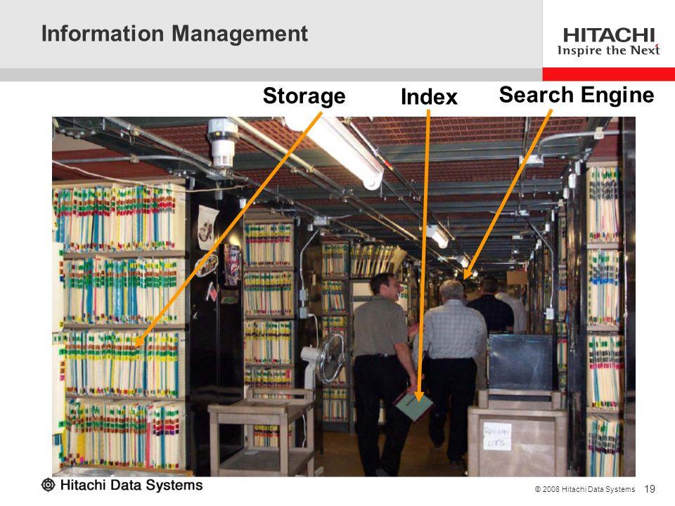 19 © 2008 Hitachi Data Systems Information Management Storage Index Search Engine