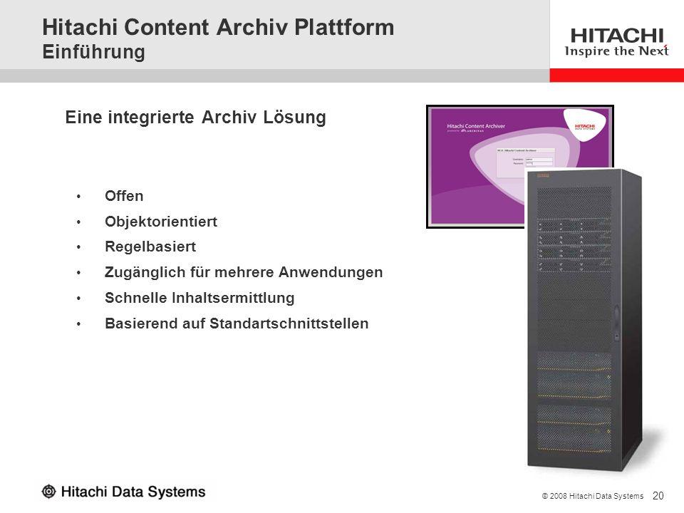20 © 2008 Hitachi Data Systems Eine integrierte Archiv Lösung Offen Objektorientiert Regelbasiert Zugänglich für mehrere Anwendungen Schnelle Inhaltse