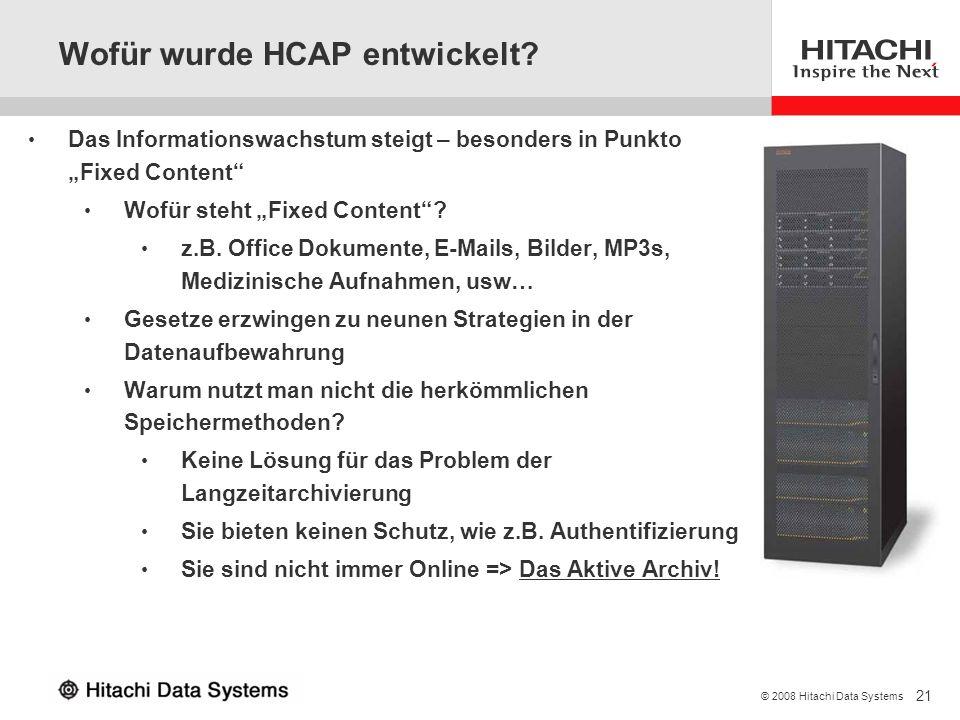 21 © 2008 Hitachi Data Systems Das Informationswachstum steigt – besonders in Punkto Fixed Content Wofür steht Fixed Content? z.B. Office Dokumente, E