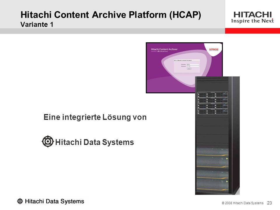 23 © 2008 Hitachi Data Systems Eine integrierte Lösung von Hitachi Content Archive Platform (HCAP) Variante 1 Hitachi Data Systems
