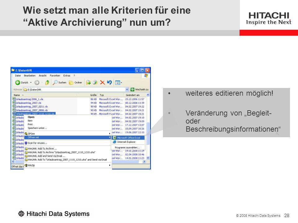 28 © 2008 Hitachi Data Systems Wie setzt man alle Kriterien für eine Aktive Archivierung nun um? Inhalt, der aufbewahrt werden soll Metadaten, die erl