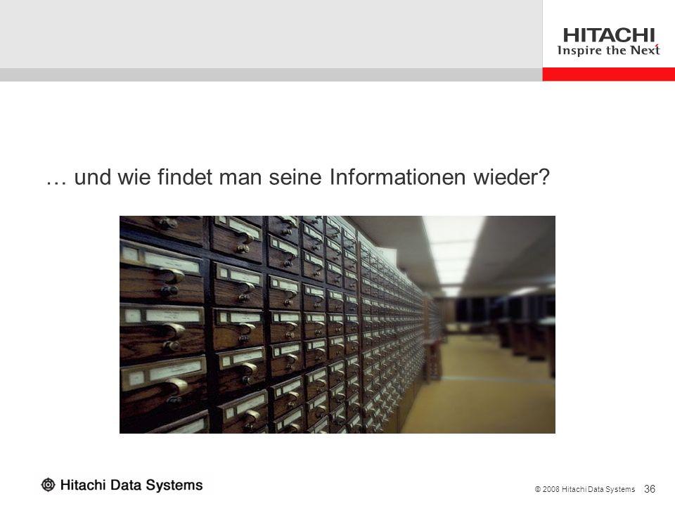36 © 2008 Hitachi Data Systems … und wie findet man seine Informationen wieder?