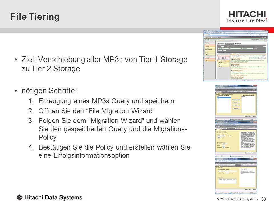 38 © 2008 Hitachi Data Systems File Tiering Ziel: Verschiebung aller MP3s von Tier 1 Storage zu Tier 2 Storage nötigen Schritte: 1.Erzeugung eines MP3