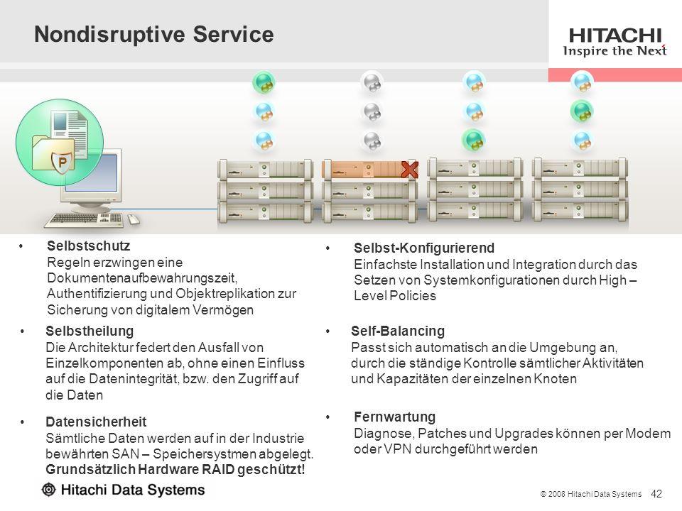 42 © 2008 Hitachi Data Systems Nondisruptive Service Selbstschutz Regeln erzwingen eine Dokumentenaufbewahrungszeit, Authentifizierung und Objektrepli